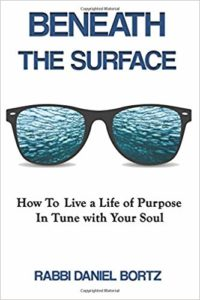 Beneath The Surface: How to Live a Life of Purpose in Tune with Your Soul - book by Rabbi Daniel Bortz