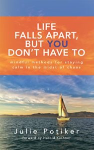 Life Falls Apart, But You Don't Have To: Mindful Methods for Staying Calm in the Midst of Chaos - book by Julie Potiker