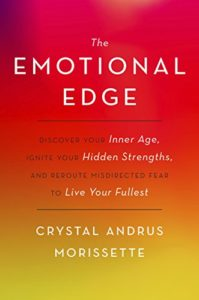 The Emotional Edge: Discover Your Inner Age, Ignite Your Hidden Strengths, and Reroute Misdirected Fear to Live Your Fullest - book by Crystal Andrus Morissette