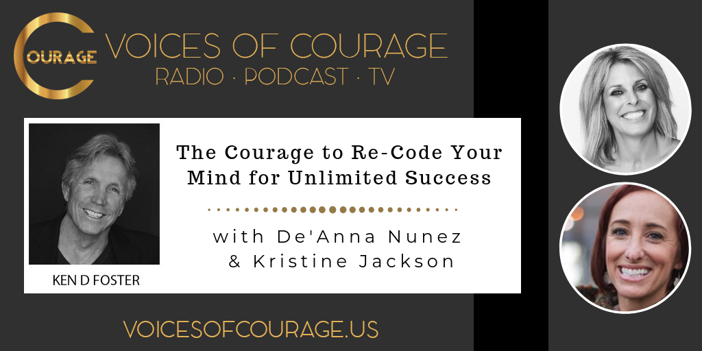 Voices of Courage - The Courage to Re-Code Your Mind for Unlimited Success - Episode 067 Show Graphic