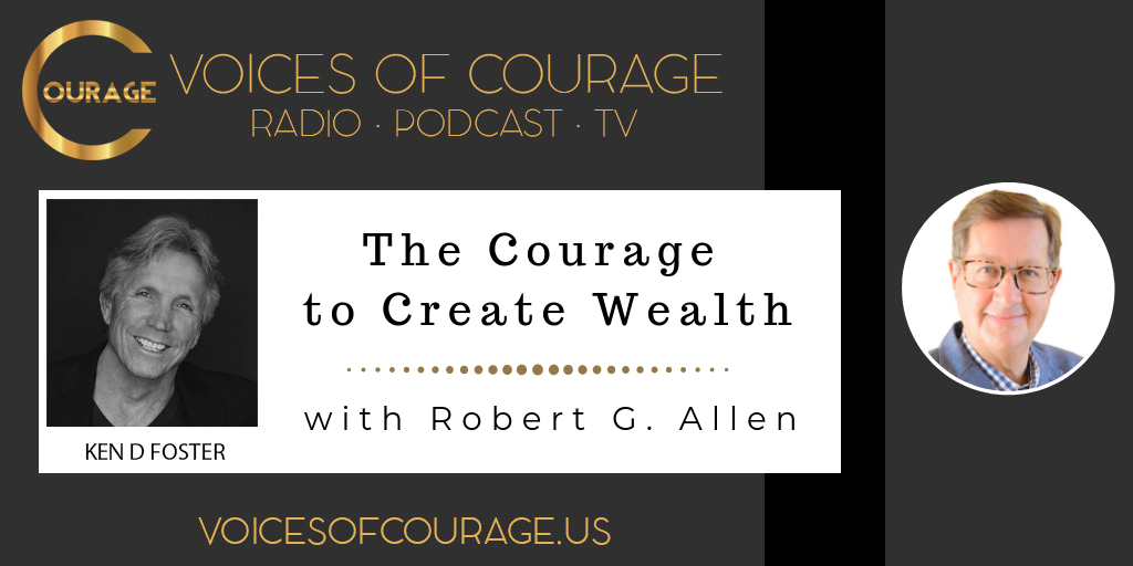 Voices of Courage - Episode 070: The Courage to Create Wealth with guest Robert G. Allen