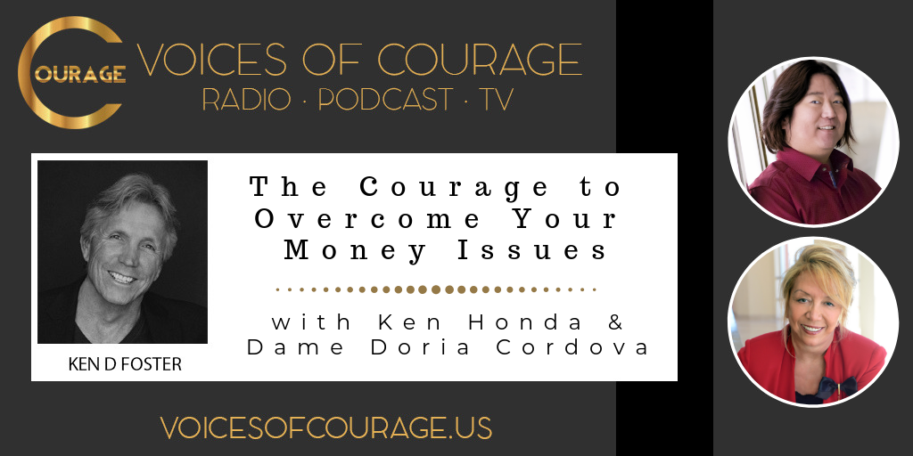 Voices of Courage - Episode 073: The Courage to Overcome Your Money Issues with guests Ken Honda and Dame Doria Cordova