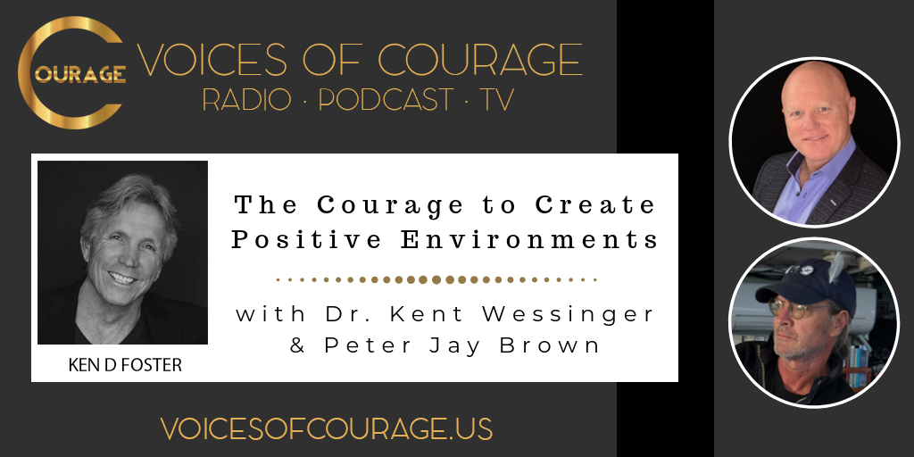 Voices of Courage - Episode 078: The Courage to Create Positive Environments with guests Dr. Kent Wessinger and Peter Jay Brown