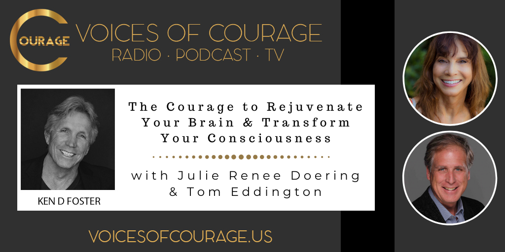 Voices of Courage - Episode 079: The Courage to Rejuvenate Your Brain & Transform Your Consciousness with guests Julie Renee Doering and Tom Eddington