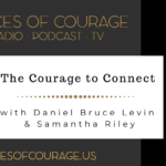 Voices of Courage - Episode 082: The Courage to Connect with Daniel Bruce Levin and Samantha Riley