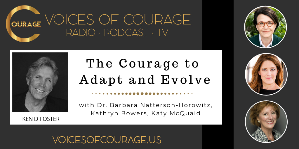 Voices of Courage - Episode 083: The Courage to Adapt and Evolve with guests Dr. Barbara Natterson-Horowitz, Kathryn Bowers, and Katy McQuaid