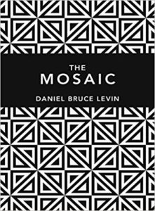 The Mosaic - by Daniel Bruce Levin