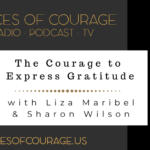 Voices of Courage with Ken D Foster - Episode 084: The Courage to Express Gratitude with guests Liza Mirabel and Sharon Wilson