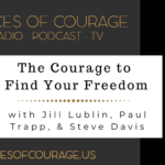 Voices of Courage - Episode 093: The Courage to Find Your Freedom with host Ken D. Foster and guests Jill Lublin, Paul Trapp, and Steve Davis