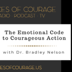 Voices of Courage with Ken D. Foster - Episode 096: The Emotional Code to Courageous Action with guest Dr. Bradley Nelson