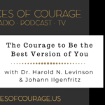 Voices of Courage with Ken D. Foster - Episode 099: The Courage to Be the Best Version of You with guests Dr. Harold N. Levinson and Johann Ilgenfritz