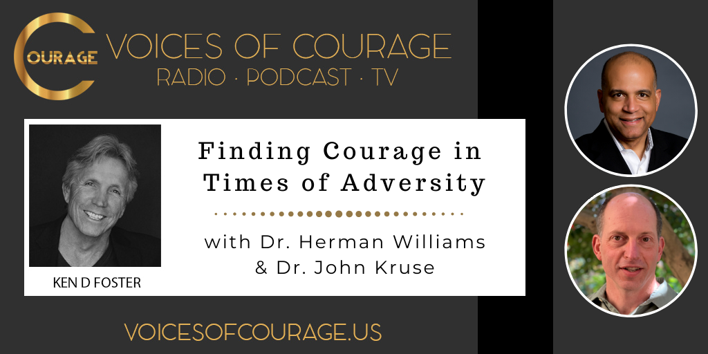 Voices of Courage with Ken D. Foster - Episode 100: Finding Courage in Times of Adversity with guest Dr. Herman Williams and Dr. John Kruse