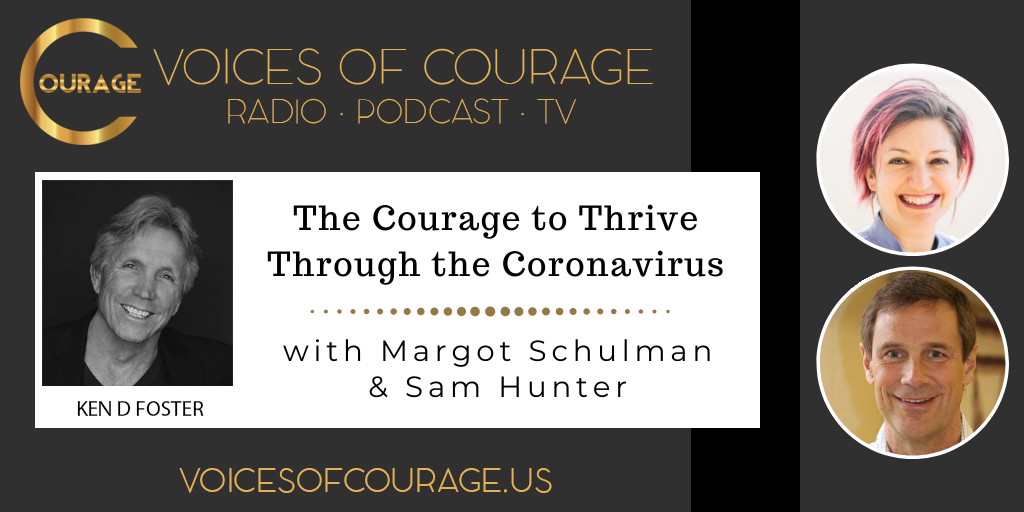 101: The Courage to Thrive Through the Coronavirus with guests Margot Schulman and Sam Hunter