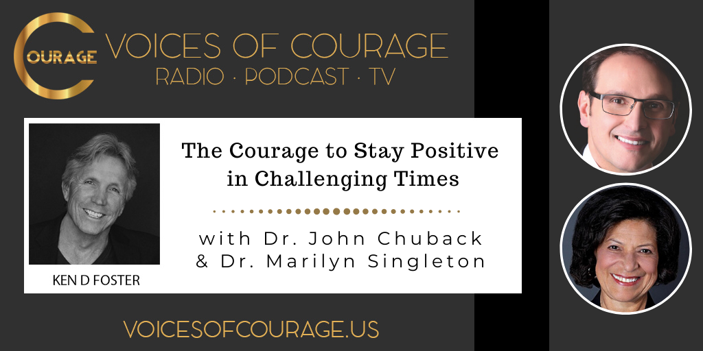 Voices of Courage with Ken D. Foster - Episode 103: The Courage to Stay Positive in Challenging Times with guests Dr. John Chuback and Dr. Marilyn Singleton
