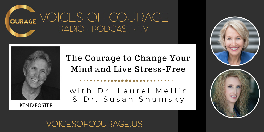 108: The Courage to Change Your Mind and Live Stress-Free with Dr. Laurel Mellin and Dr. Susan Shumsky