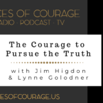 Voices of Courage with Ken D. Foster - Episode 109: The Courage to Pursue the Truth with guests Jim Higdon and Lynne Golodner