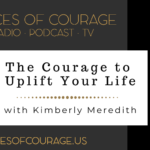 Voices of Courage with host Ken D. Foster - VOC Insights: The Courage to Uplift Your Life with guest Kimberly Meredith