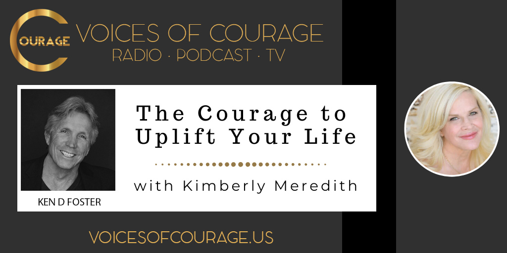 VOC Insights: The Courage to Uplift Your Life with Kimberly Meredith – Voices of Courage Insights
