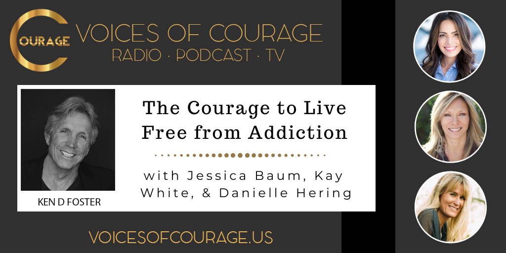 111: The Courage to Live Free from Addiction with Jessica Baum, Kay White, and Danielle Hering