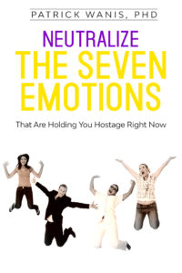 Neutralize the Seven Emotions That Are Holding You Hostage Right Now Audiobook by Patrick Wanis, PHD