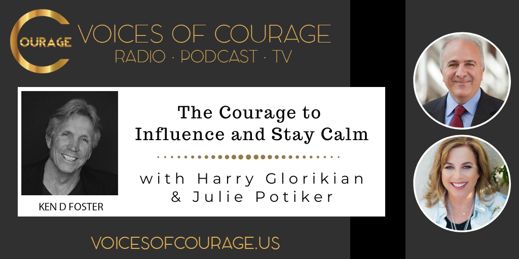 Voices of Courage with Ken D. Foster - Episode 115: The Courage to Influence and Stay Calm with guests Harry Glorikian and Julie Potiker