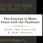 Voices of Courage with Ken D. Foster - Episode 118: The Courage to Make Peace With the Pandemic with guests Joe Curcillo and Sam Hunter