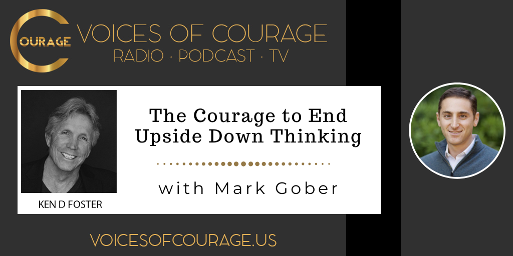 122: The Courage to End Upside Down Thinking with Mark Gober