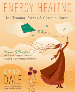 Energy Healing for Trauma, Stress & Chronic Illness: Uncover & Transform the Subtle Energies That Are Causing Your Greatest Hardships - book by Cyndi Dale - interview on Voices of Courage with Ken D. Foster