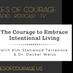 Voices of Courage with Ken D. Foster - Episode 124: The Courage to Embrace Intentional Living with Kim Stanwood Terranova and Dr. Decker Weiss