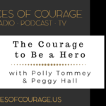 Voices of Courage with Ken D. Foster - Episode 126: The Courage to Be a Hero with Polly Tommey and Peggy Hall