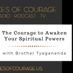 Voices of Courage with Ken D. Foster - Episode 127: The Courage to Awaken Your Spiritual Powers with Brother Tyagananda - the Self-Realization Fellowship