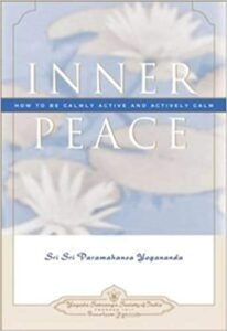 Image of the book: Inner Peace: How To Be Calmly Active And Actively Calm by Paramahansa Yogananda