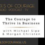 Voices of Courage with Ken D. Foster - Episode 128: The Courage to Thrive in Business with Michael Sipe and Morgan Christen
