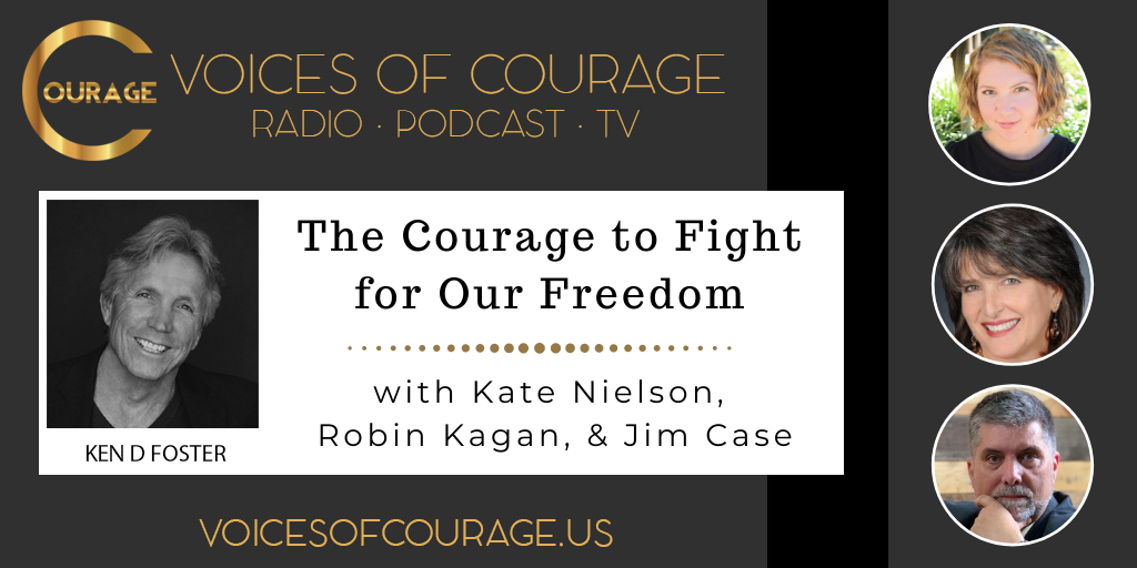 132: The Courage to Fight for Our Freedom with Kate Nielson, Robin Kagan, and Jim Case