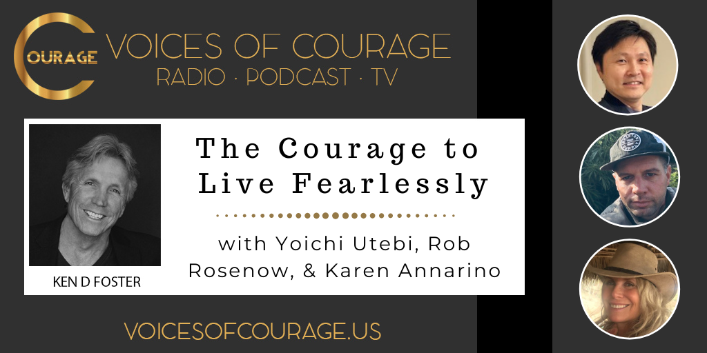 134: The Courage to Live Fearlessly with Yoichi Utebi, Rob Rosenow, and Karen Annarino