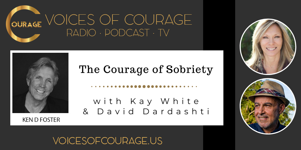 Voices of Courage with Ken D. Foster - Episode 137: The Courage of Sobriety with Kay White and David Dardashti