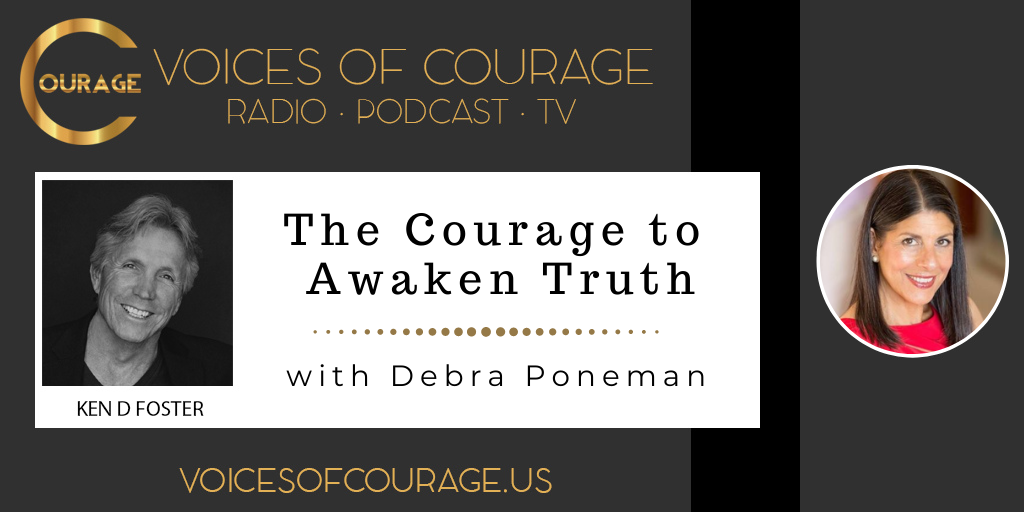 Voices of Courage with Ken D. Foster - Episode 138: The Courage to Awaken Truth with Debra Poneman