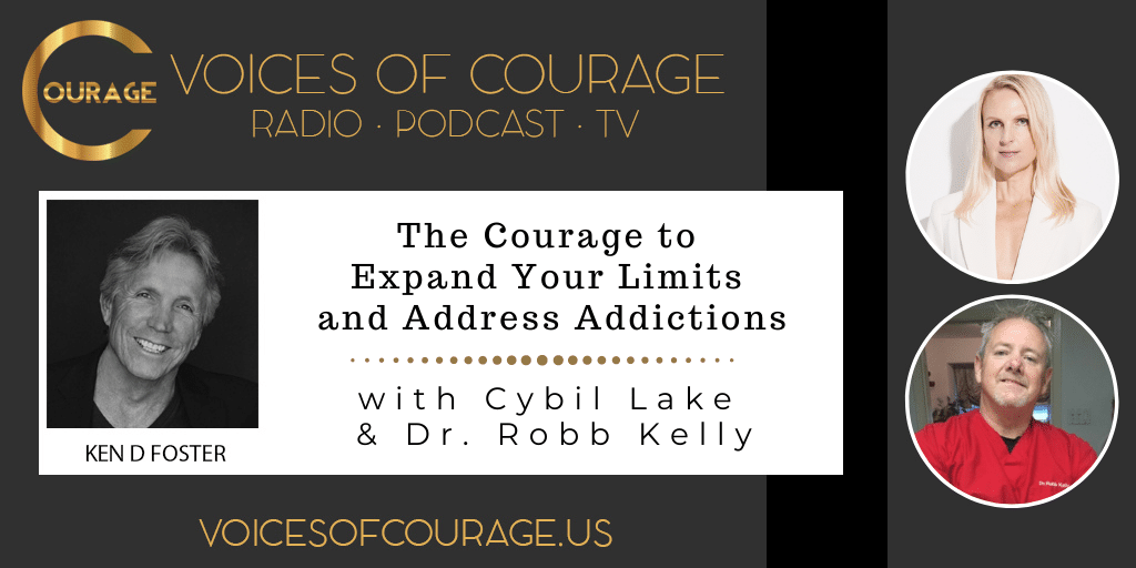 Voices of Courage with Ken D. Foster - Episode 152: The Courage to Expand Your Limits and Address Addictions with Cybil Lake and Dr. Robb Kelly