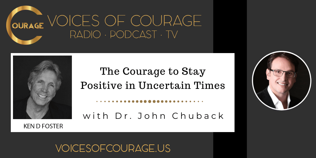 "Voices of Courage with Ken D. Foster - Episode 155: The Courage to Stay Positive in Uncertain Times with Dr. John Chuback, Founder of Chuback Education, LLC. and author of, ""Make Your Own Damn Cheese: Understanding, Navigating, and Mastering the 3 Mazes of Success"""