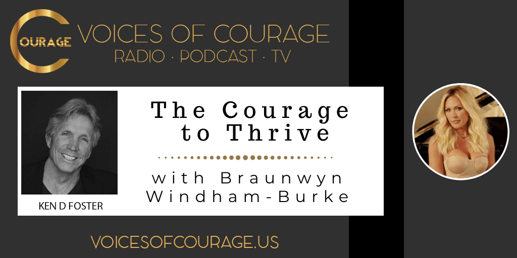 Voices of Courage with Ken D. Foster - Episode 156: The Courage to Thrive with Braunwyn-Windham-Burke of Bravo's famed reality TV show The Real Housewives of Orange County