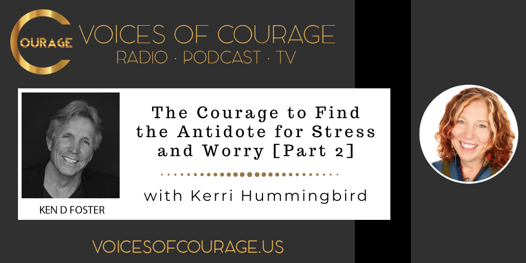 157 [Part 2]: The Courage to Find the Antidote for Stress and Worry with Kerri Hummingbird