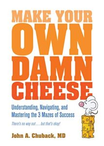 """Image of the book, """"Make Your Own Damn Cheese: Understanding, Navigating, and Mastering the 3 Mazes of Success by Dr. John Chuback - on Voices of Courage with Ken D. Foster"""