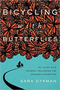 Bicycling with Butterflies: My 10,201-Mile Journey Following the Monarch Migration by Sara Dykman
