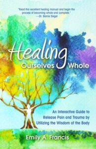 Image of the book, Healing Ourselves Whole: An Interactive Guide to Release Pain and Trauma by Utilizing the Wisdom of the Body by Emily A. Francis - on Voices of Courage with Ken D. Foster