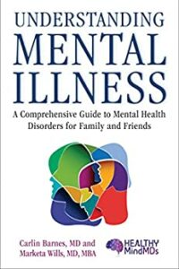 Image of the book, Understanding Mental Illness: A Comprehensive Guide to Mental Health Disorders for Family and Friends, by Dr. Carlin Barnes and Dr. Marketa Wills