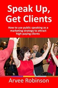 Image of the book, Speak Up, Get Clients: How to Use Public Speaking as a Marketing Strategy to Attract High-paying Clients by Arvee Robinson - Voices of Courage with Ken D. Foster